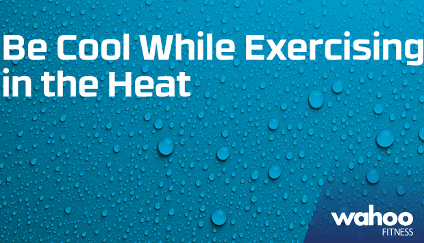 Stay Cool While Exercising in the Heat